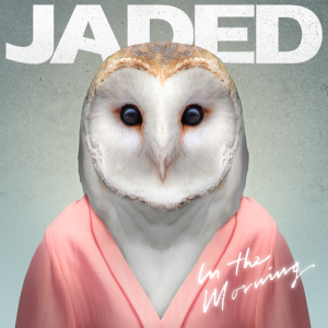 "JADED Single ""In The Morning"""