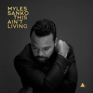 "Myles Sanko ""This Ain't Living"""