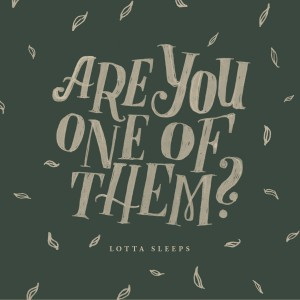 "lotta sleeps - ""Are you one of them?"""