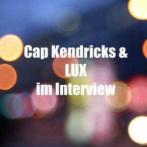 Cap Kendricks & LUX Interview
