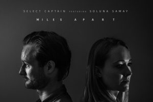 "Select Captain feat. Soluna Samay ""Miles Apart"""
