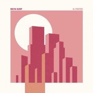 "Delta Sleep mit neuer Single ""El Pastor"""