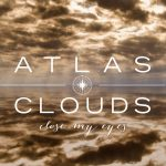 "Single ""Close My Eyes"" von Atlas Clouds"