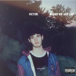 """VICTOR. startet mit EP """"Where We Are"""" durch"""