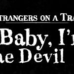 "Track: Strangers on a Train-""Baby, I´m the devil"""