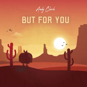 "Andy Clark neue Single ""But For You"""