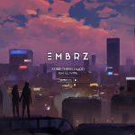 """EMBRZ meldet sich mit seiner neuen Single """"Something Good"""""""