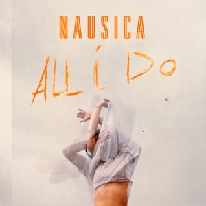 "Video-Premiere: ""All I Do"" von NAUSICA"