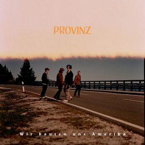 """Das Debüt-Album """"Wir bauten uns Amerika"""" von Provinz ist ab dem 17.7. im Handel erhältlich"""